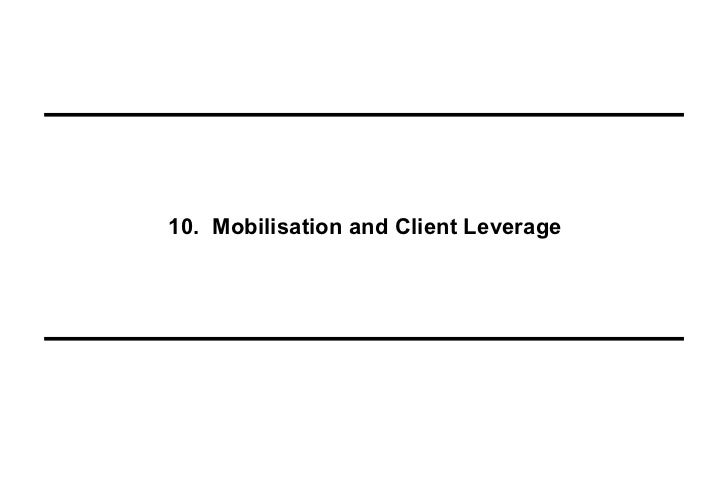 10. Mobilisation and Client Leverage