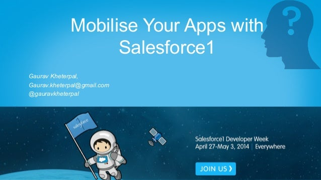 Mobilise Your Apps with Salesforce1 Gaurav Kheterpal, Gaurav.kheterpal@gmail.com @gauravkheterpal