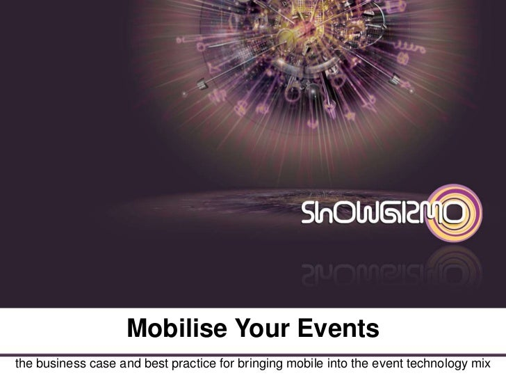 Mobilise Your Events <br />the business case and best practice for bringing mobile into the event technology mix <br />