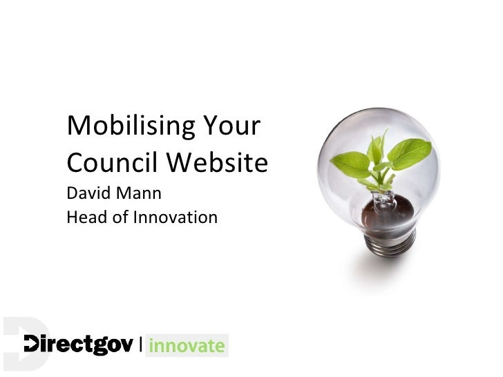Mobilising Your Council Website  David Mann Head of Innovation