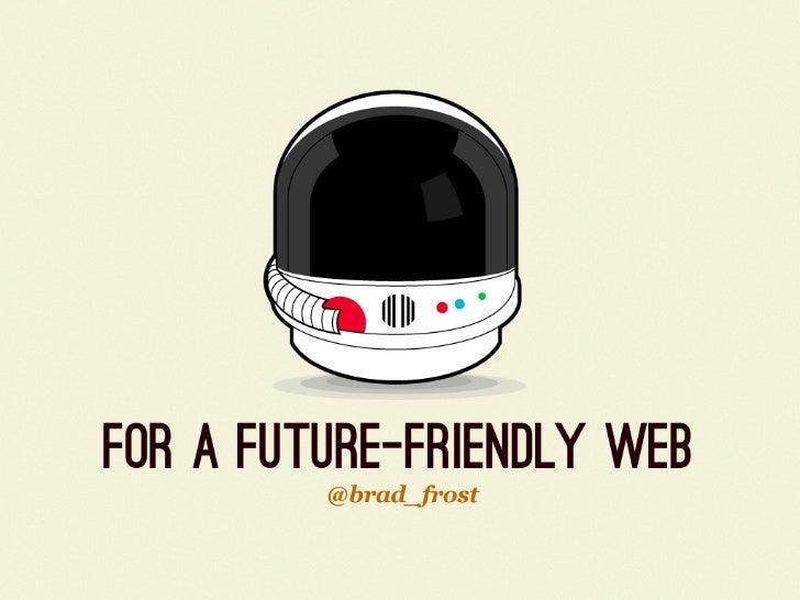 For a Future-Friendly Web (Mobilism 2012)