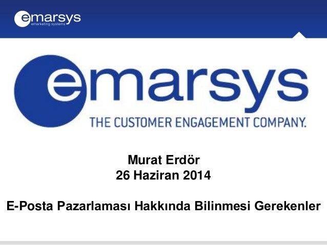 Murat Erdör 26 Haziran 2014 E-Posta Pazarlaması Hakkında Bilinmesi Gerekenler