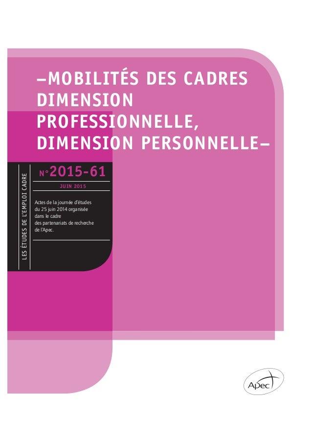 –MOBILITÉS DES CADRES DIMENSION PROFESSIONNELLE, DIMENSION PERSONNELLE– LESÉTUDESDEL'EMPLOICADRE N°2015-61 JUIN 2015 Actes...