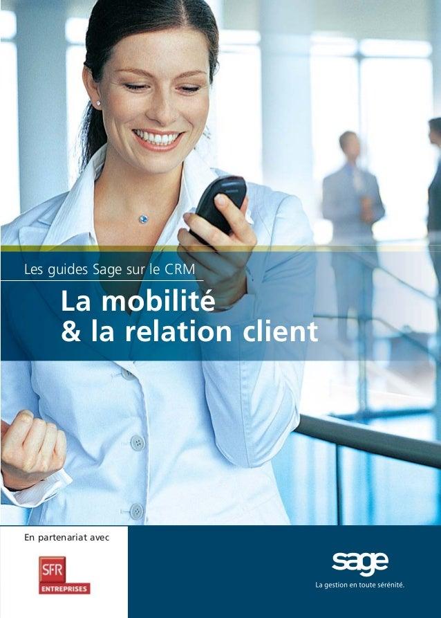 Doc thema_SAGE_A5_4  20/03/06  9:02  Page 9  Les guides Sage sur le CRM  La mobilité & la relation client  En partenariat ...