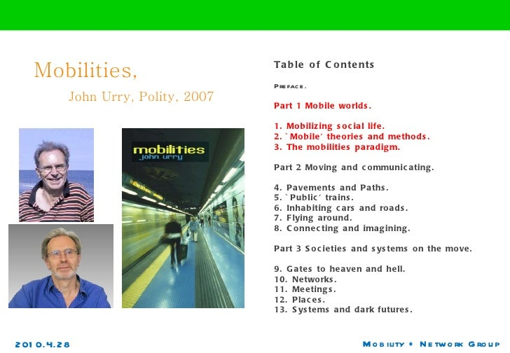 Mobilities,    John Urry, Polity, 2007 Mobility + Network Group Table of Contents Preface.  Part 1 Mobile worlds.  1. Mobi...
