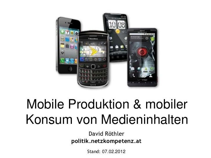Mobile Produktion & mobilerKonsum von Medieninhalten              David Röthler       politik.netzkompetenz.at            ...