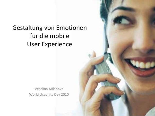 Gestaltung von Emotionen für die mobile User Experience Veselina Milanova World Usability Day 2010