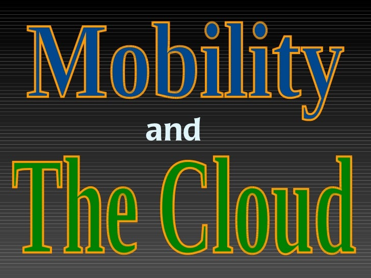 and   Mobility The Cloud