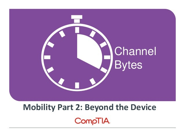 Channel Bytes Mobility Part 2: Beyond the Device
