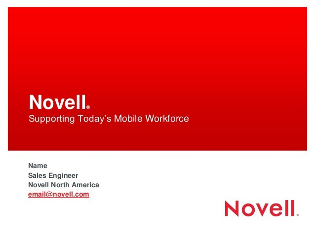 Novell          ®Supporting Today's Mobile WorkforceNameSales EngineerNovell North Americaemail@novell.com