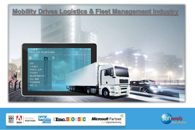 Mobility growth in logistics  •  Mobility growth areas over the next two years will drive the logistics fleet management s...
