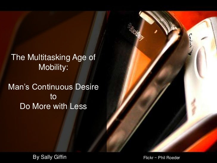 The Multitasking Age of Mobility:Man's Continuous Desire to Do More with Less<br />By Sally Giffin<br />Flickr ~ Phil Roed...