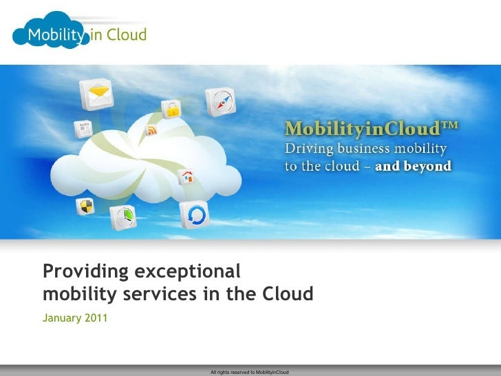 Providing exceptional mobility services in the Cloud January 2011  All rights reserved to MobilityinCloud