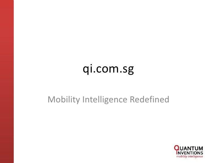qi.com.sg<br />Mobility Intelligence Redefined<br />