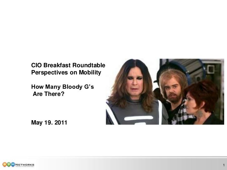 CIO Breakfast RoundtablePerspectives on Mobility How Many Bloody G's Are There? May 19. 2011<br />1<br />