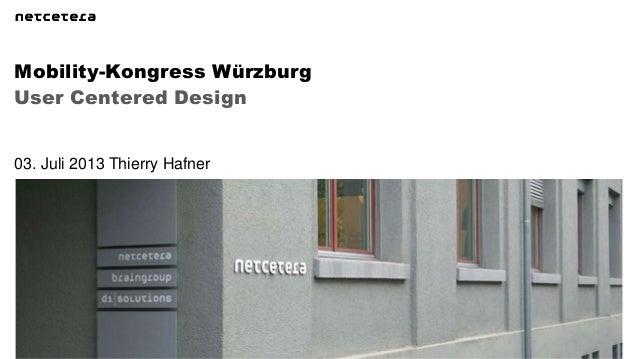 User Centered Design Mobility-Kongress Würzburg 03. Juli 2013 Thierry Hafner