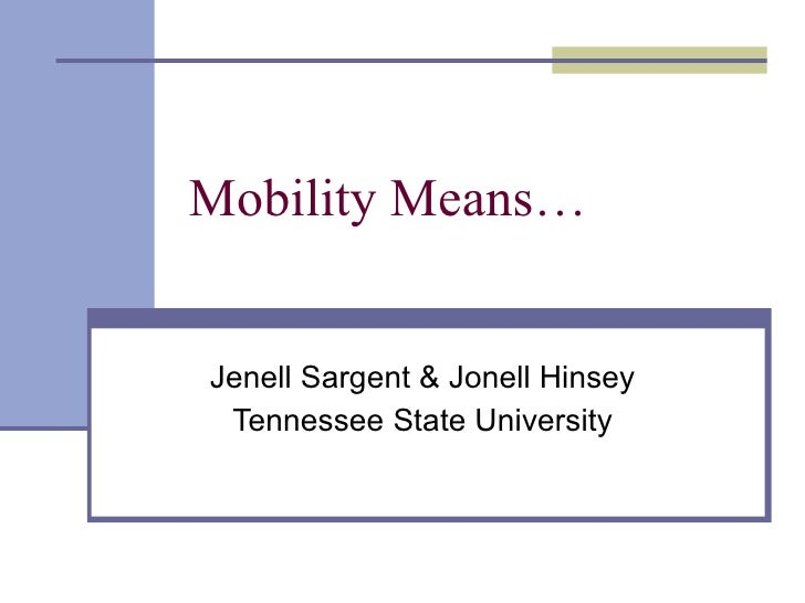 Mobility Means… Jenell Sargent & Jonell Hinsey Tennessee State University