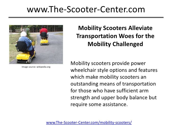 Mobility Scooters Alleviate Transportation Woes for the  Mobility Challenged<br />Mobility scooters provide power wheelcha...