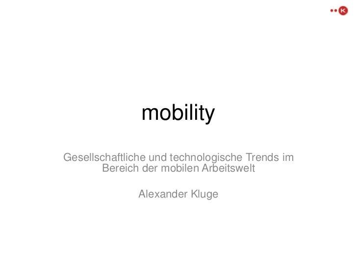 mobilityGesellschaftliche und technologische Trends im       Bereich der mobilen Arbeitswelt               Alexander Kluge