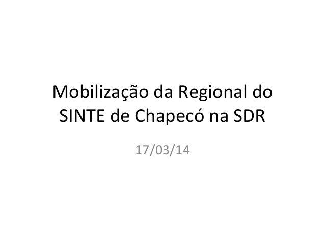 Mobilização da Regional do SINTE de Chapecó na SDR 17/03/14