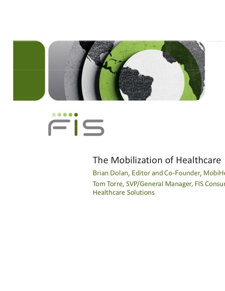The Mobilization of HealthcareBrian Dolan, Editor and Co‐Founder, MobiHealthNewsTom Torre, SVP/General Manager, FIS Consum...