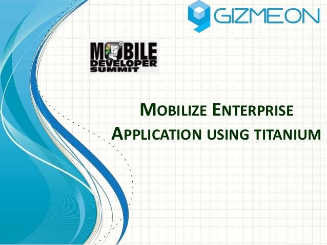 MOBILIZE ENTERPRISE  APPLICATION USING TITANIUM