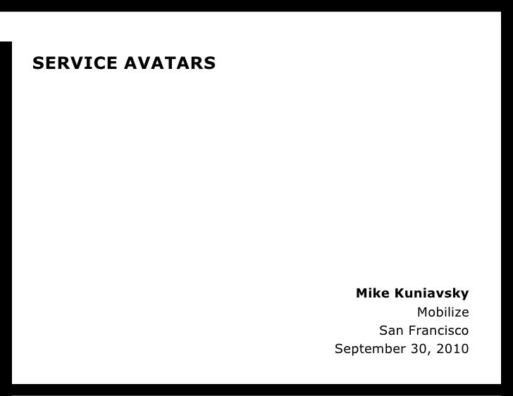 SERVICE AVATARS Mike Kuniavsky Mobilize San Francisco September 30, 2010