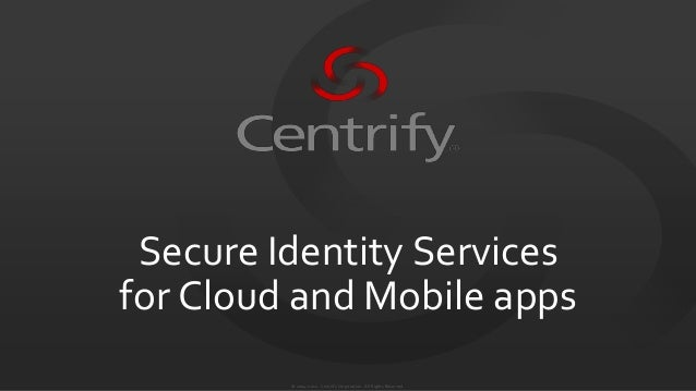 Secure Identity Services for Cloud and Mobile apps © 2004-2012. Centrify Corporation. All Rights Reserved.