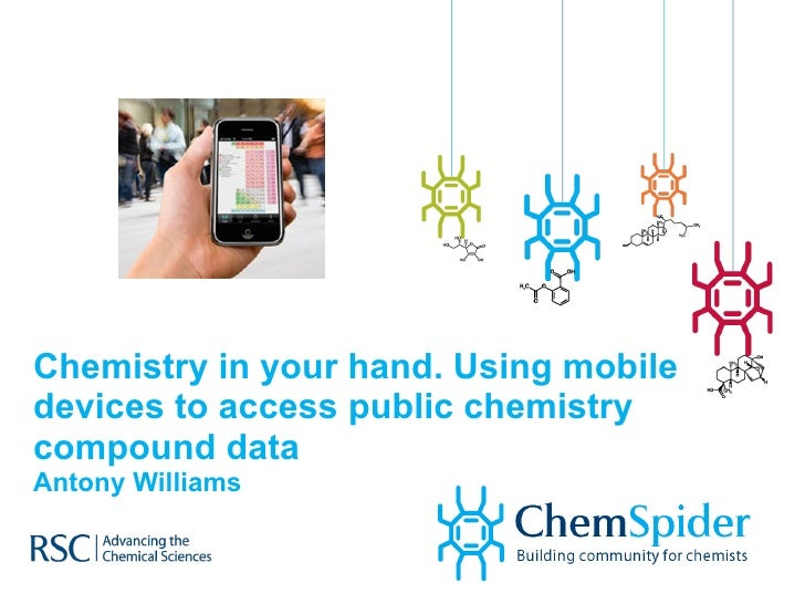 Chemistry in your hand. Using mobile devices to access public chemistry compound data Antony Williams
