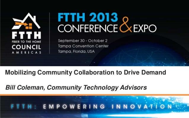 Mobilizing Community Collaboration to Drive Demand Bill Coleman, Community Technology Advisors