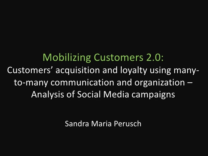 Mobilizing Customers 2.0: Customers' acquisition and loyalty using many-to-many communication and organization – Analysis ...