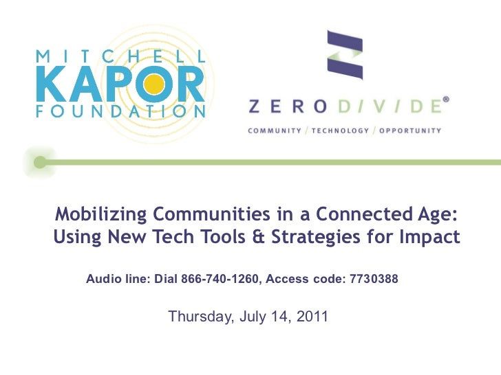 Mobilizing Communities in a Connected Age: Using New Tech Tools & Strategies for Impact Thursday, July 14, 2011 Audio line...
