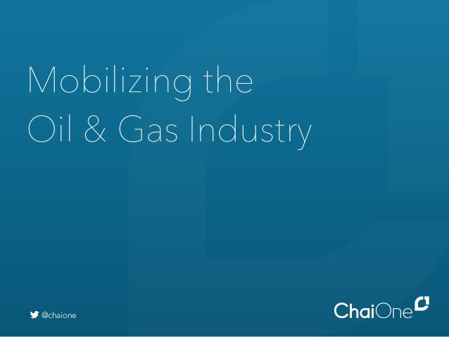 Mobilizing the Oil & Gas Industry @chaione