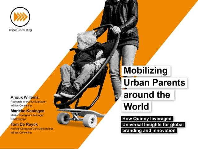 Mobilizing Urban Parents around the world: How Quinny leveraged Universal Insights for global branding and innovation