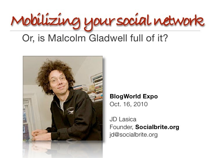 Mobilizing your social network  Or, is Malcolm Gladwell full of it?                          BlogWorld Expo               ...