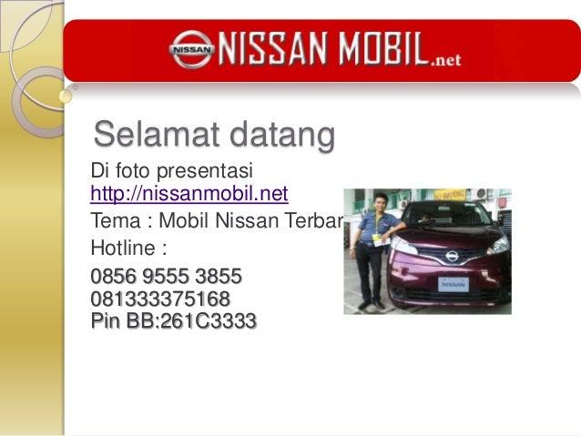 Selamat datang Di foto presentasi http://nissanmobil.net Tema : Mobil Nissan Terbaru Hotline : 0856 9555 3855 081333375168...