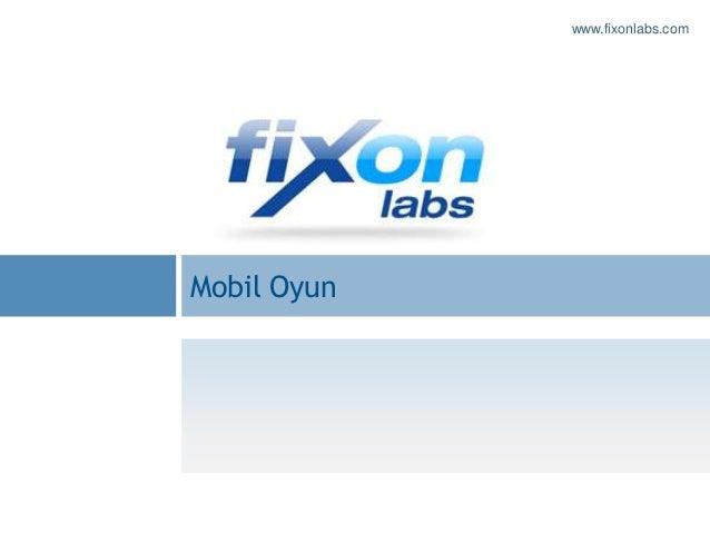 www.fixonlabs.comMobil Oyun