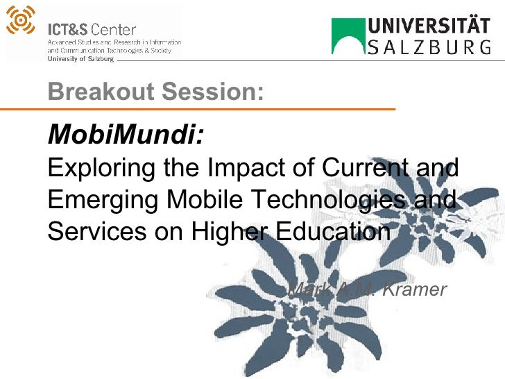 Breakout Session:  MobiMundi: Exploring the Impact of Current and Emerging Mobile Technologies and Services on Higher Educ...