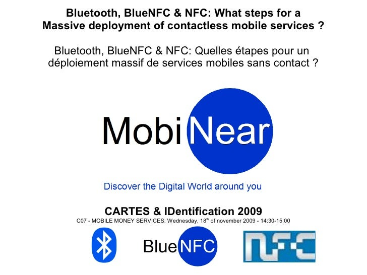 Bluetooth, BlueNFC & NFC: What steps for a Massive deployment of contactless mobile services ?    Bluetooth, BlueNFC & NFC...