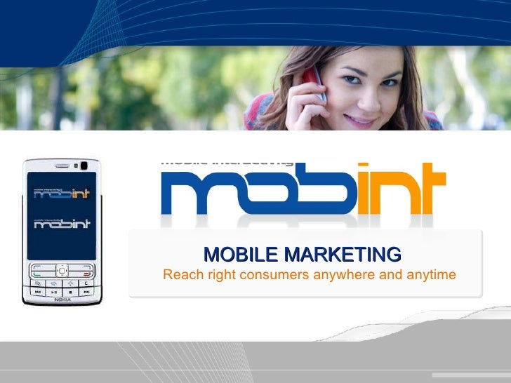 MOBILE MARKETING Reach right consumers anywhere and anytime