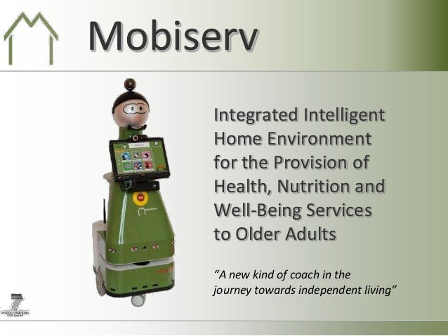 Mobiserv     Integrated Intelligent     Home Environment     for the Provision of     Health, Nutrition and     Well-Being...