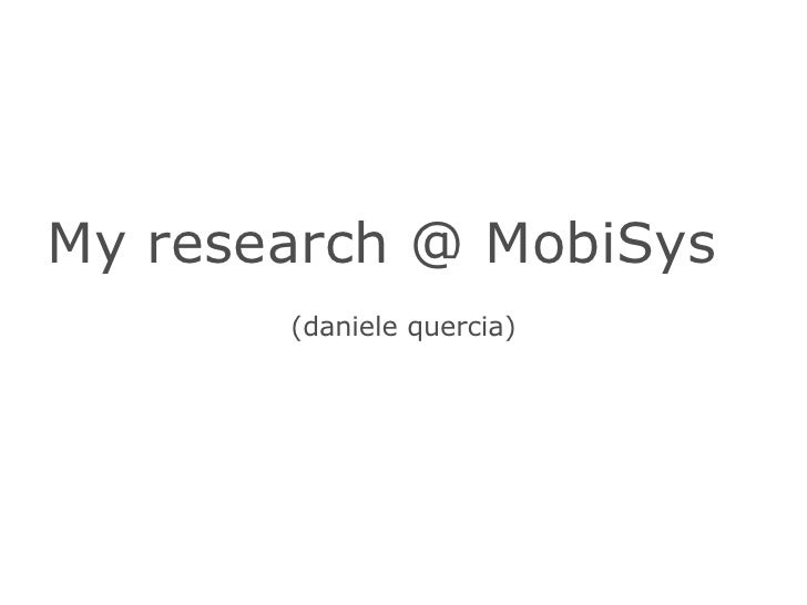 My research @ MobiSys   (daniele quercia) U   C   L