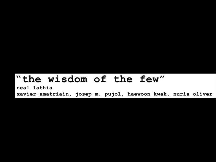"""the wisdom of the few"" neal lathia xavier amatriain, josep m. pujol, haewoon kwak, nuria oliver"