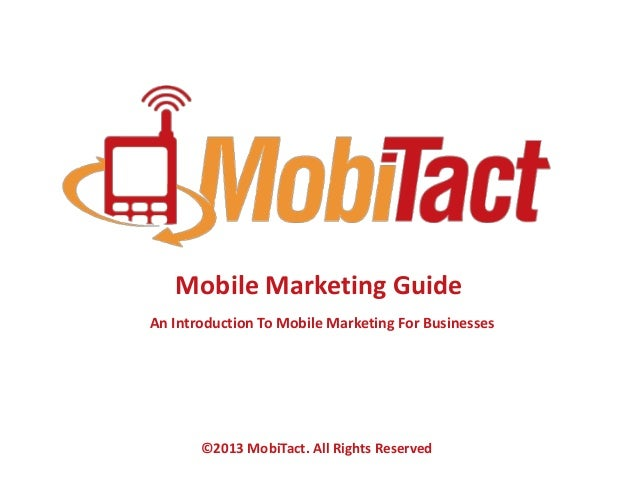 Mobile Marketing Guide An Introduction To Mobile Marketing For Businesses  ©2013 MobiTact. All Rights Reserved