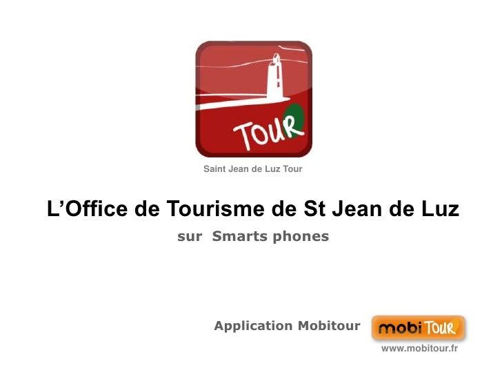 Saint Jean de Luz Tour<br />L'Office de Tourisme de St Jean de Luz<br />sur  Smarts phones<br />Application Mobitour<br />...