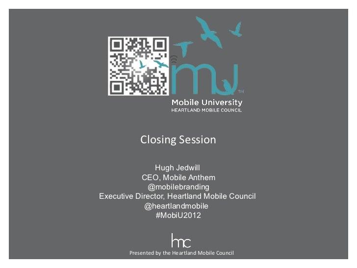 Closing Session               Hugh Jedwill           CEO, Mobile Anthem             @mobilebrandingExecutive Director, Hea...