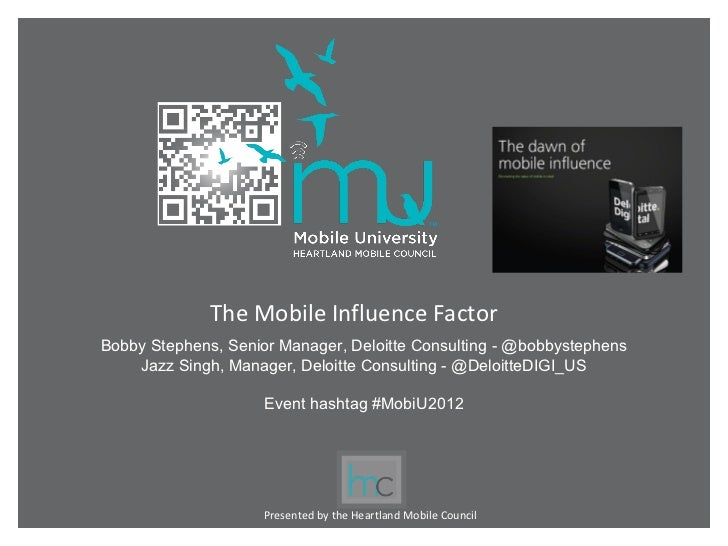 The Mobile Influence FactorBobby Stephens, Senior Manager, Deloitte Consulting - @bobbystephens    Jazz Singh, Manager, De...