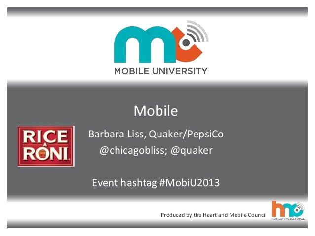 Produced by the Heartland Mobile Council Mobile Barbara Liss, Quaker/PepsiCo @chicagobliss; @quaker Event hashtag #MobiU20...