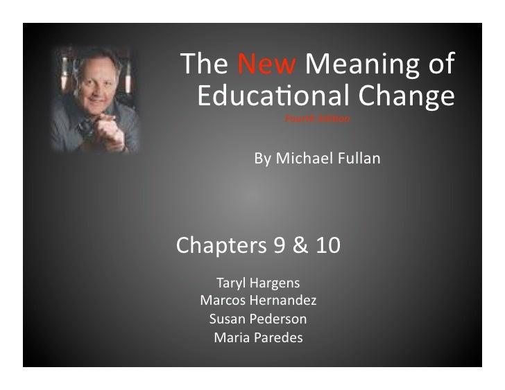 TheNewMeaningof  Educa2onalChange               FourthEdi+on            ByMichaelFullan    Chapters9&10    ...