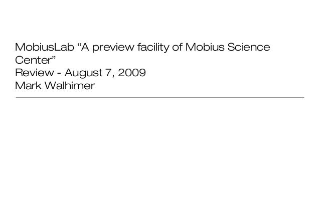 """MobiusLab """"A preview facility of Mobius ScienceCenter""""Review - August 7, 2009Mark Walhimer"""